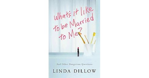 What's It Like to Be Married to Me? : And Other Dangerous Questions (Paperback) (Linda Dillow) - image 1 of 1