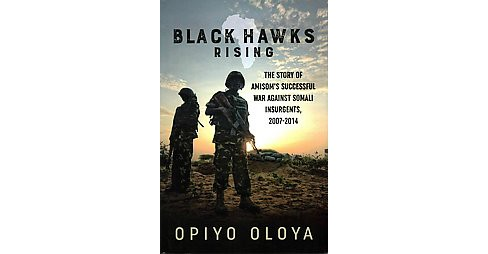 Black Hawks Rising : The Story of Amisom's Successful War Against Somali Insurgents, 2007-2014 - image 1 of 1