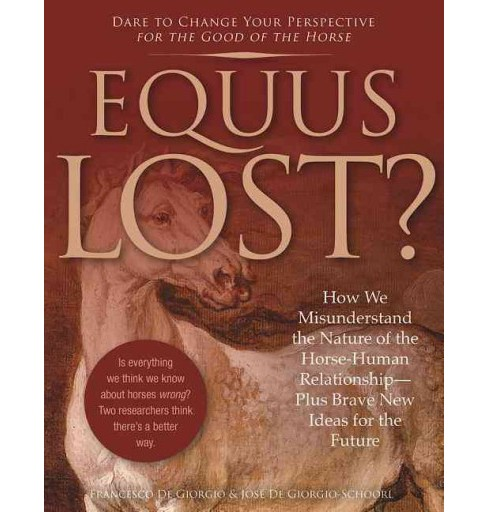 Equus Lost? : How We Misunderstand the Nature of the Horse-Human Relationship-Plus, Brave New Ideas for - image 1 of 1