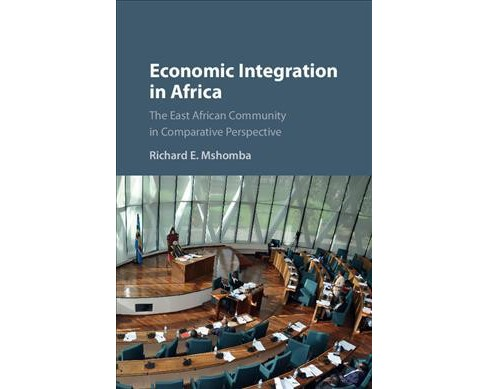 Economic Integration in Africa : The East African Community in Comparative Perspective -  (Hardcover) - image 1 of 1