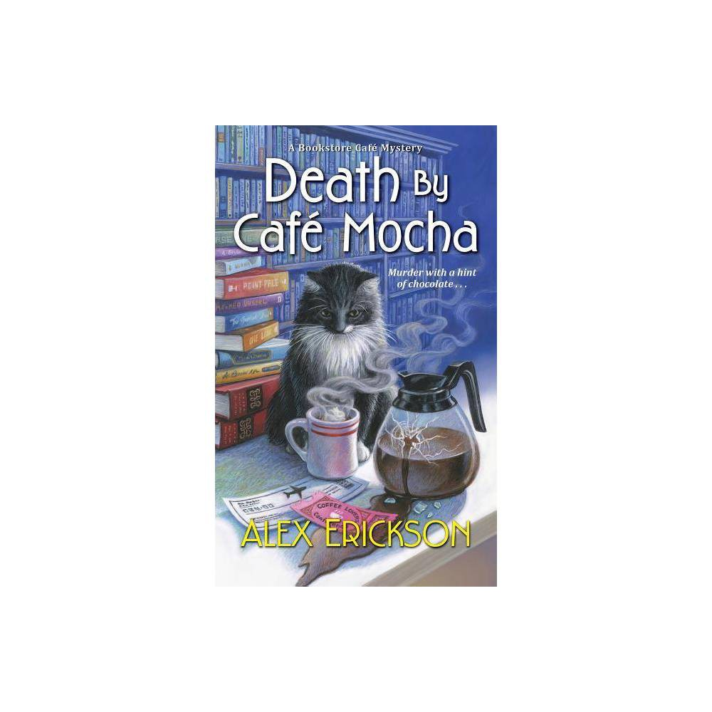 Death By Caf Mocha Bookstore Cafe Mystery By Alex Erickson Paperback