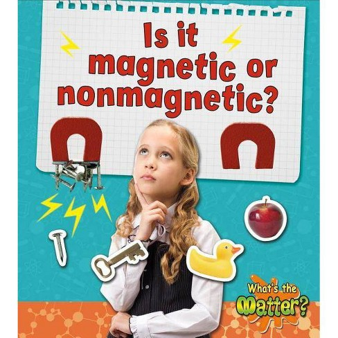 Is It Magnetic or Nonmagnetic? - (What's the Matter?) by  Trudy Rising (Paperback) - image 1 of 1
