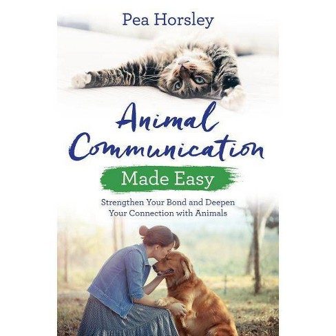 Animal Communication Made Easy - (Hay House Basics) by  Pea Horsely (Paperback) - image 1 of 1