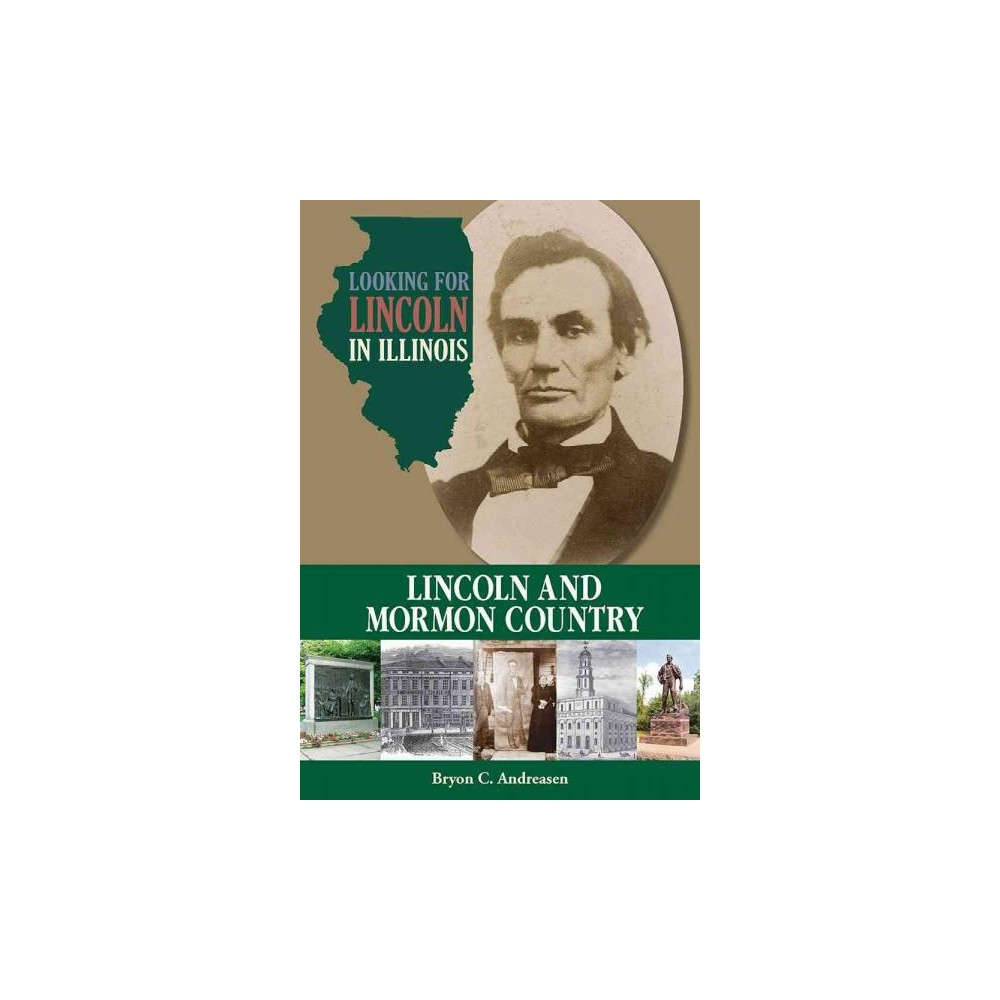 Looking for Lincoln in Illinois : Lincoln and Mormon Country (Paperback) (Bryon C. Andreasen)