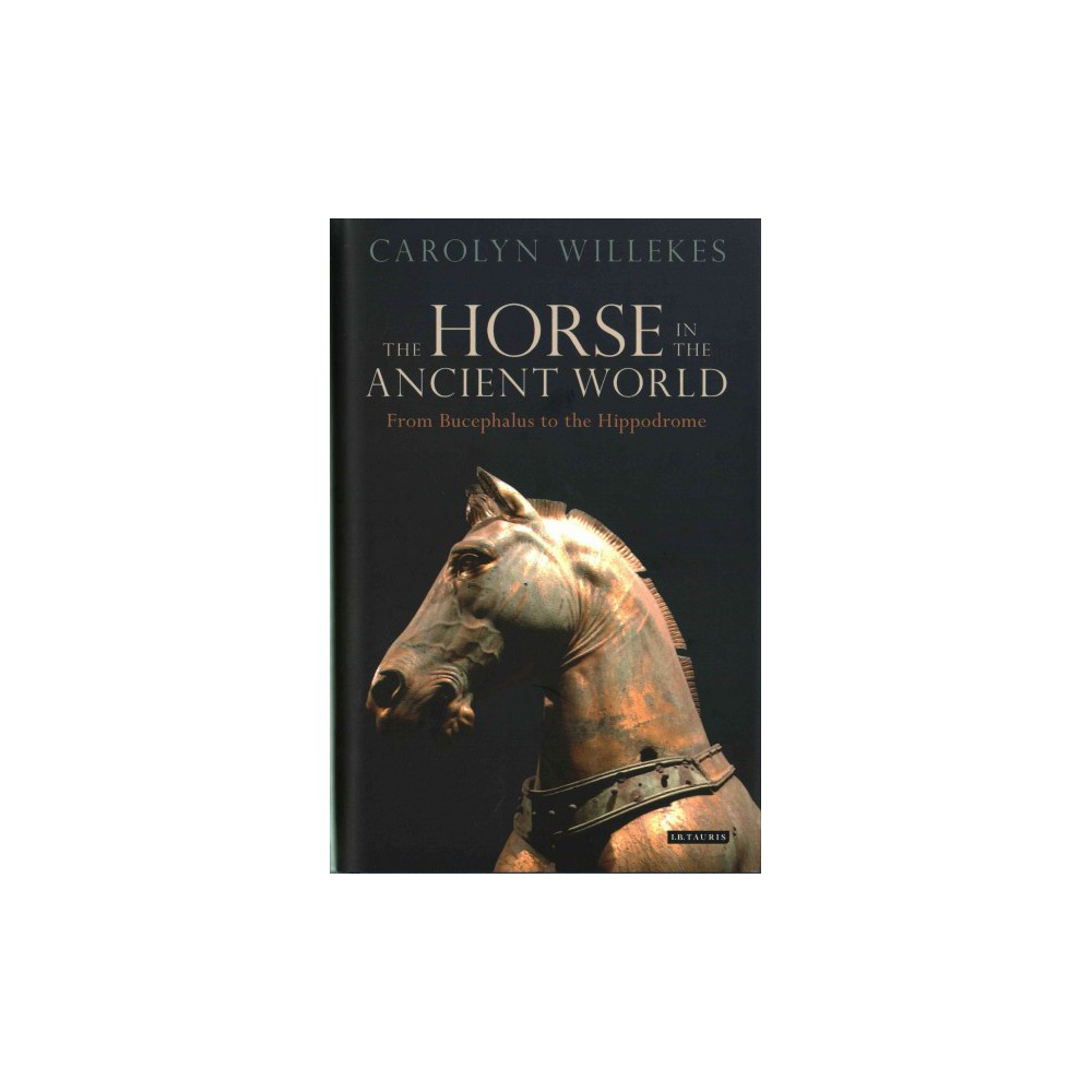 Horse in the Ancient World : From Bucephalus to the Hippodrome (Hardcover) (Carolyn Willekes)
