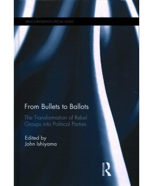 From Bullets to Ballots : The Transformation of Rebel Groups into Political Parties -  (Hardcover) - image 1 of 1