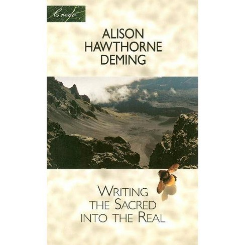 Writing the Sacred Into the Real - (Credo Series) by  Alison Hawthorne Deming (Paperback) - image 1 of 1