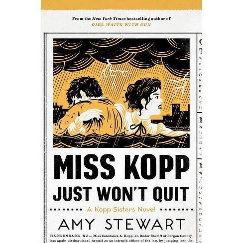 Miss Kopp Just Won't Quit - (Kopp Sisters Novel) by  Amy Stewart (Hardcover) - image 1 of 1