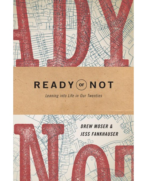 Ready or Not : Leaning into Life in Our Twenties -  by Drew Moser & Jess Fankhauser (Paperback) - image 1 of 1