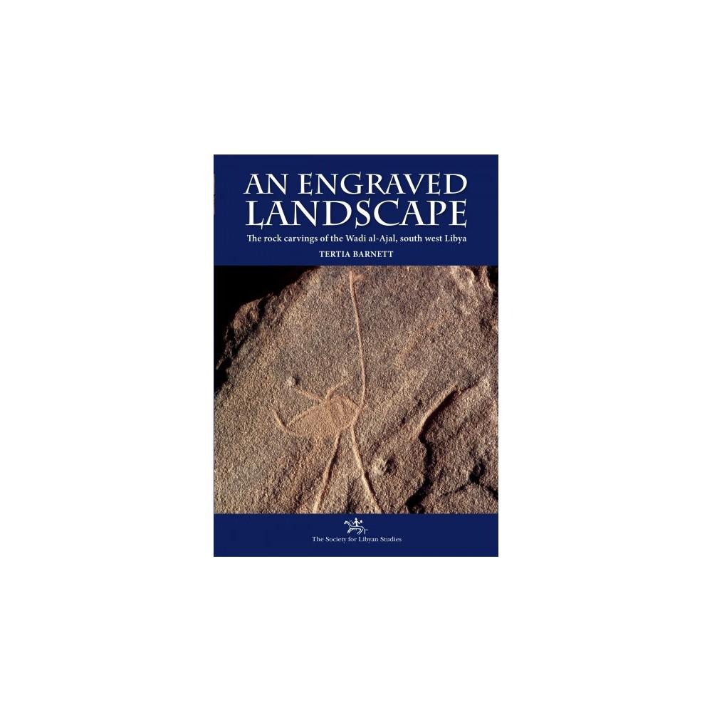 Engraved Landscape : The Rock Carvings of the Wadi Al-ajal, South West Libya (Paperback) (Tertia