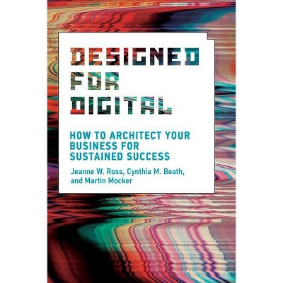 Designed for Digital - (Management on the Cutting Edge) by  Jeanne W Ross & Cynthia M Beath & Martin Mocker (Hardcover)