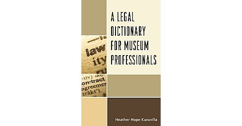 Legal Dictionary for Museum Professionals (Hardcover) (Heather Hope Kuruvilla) - image 1 of 1