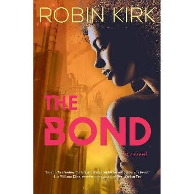 The Bond - (Bond Trilogy) by  Robin Kirk (Paperback)