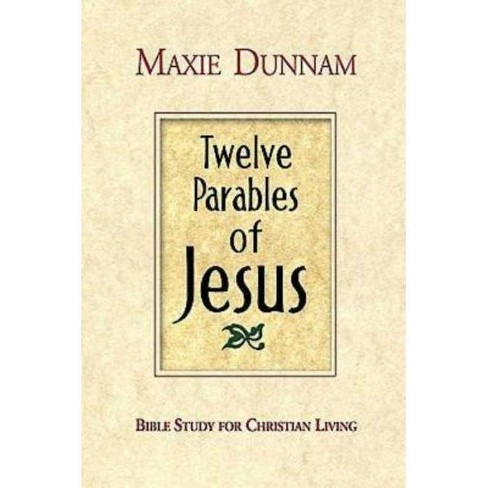 Twelve Parables of Jesus - by  Maxie Dunnam (Paperback) - image 1 of 1