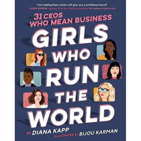 Girls Who Run the World: 31 Ceos Who Mean Business - by  Diana Kapp (Hardcover) - image 1 of 1