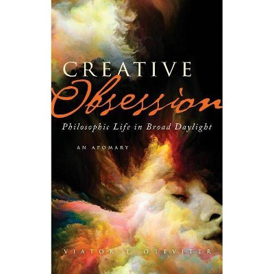 Creative Obsession - by  Viator E O'Leviter (Paperback)