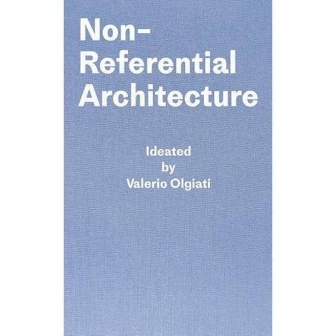 Non-Referential Architecture - by  Valerio Olgiati & Markus Breitschmid (Hardcover) - image 1 of 1