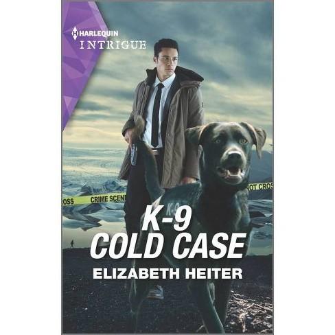 K-9 Cold Case - (K-9 Alaska Novel, 3) by  Elizabeth Heiter (Paperback) - image 1 of 1