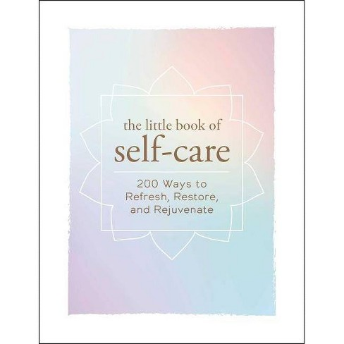 Little Book of Self-Care : 200 Ways to Refresh, Restore, and Rejuvenate -  (Hardcover) - image 1 of 1