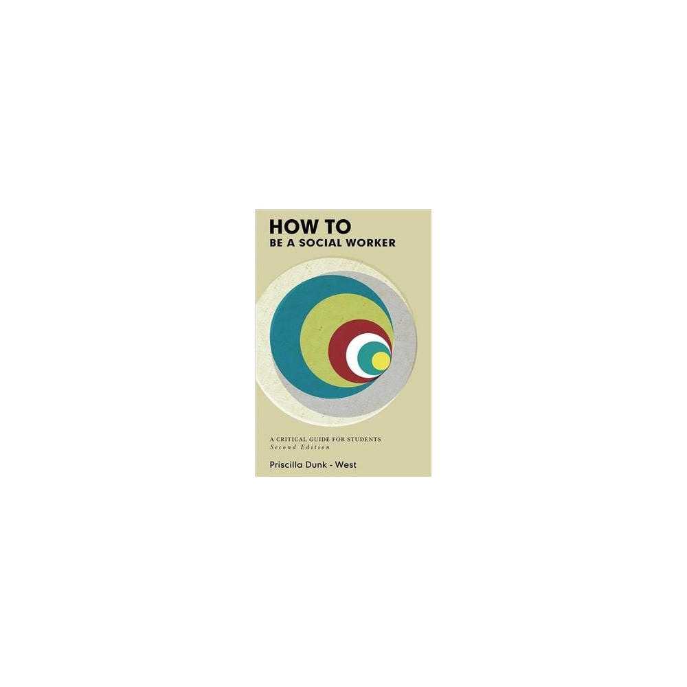 How to Be a Social Worker : A Critical Guide for Students - 2 by Priscilla Dunk-west (Paperback)