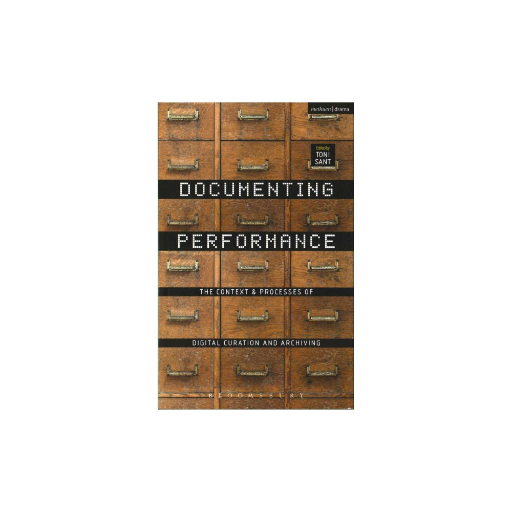 Documenting Performance : The Context and Processes of Digital Curation and Archiving (Paperback)