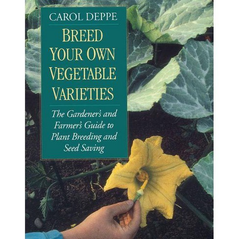 Breed Your Own Vegetable Varieties - 2 Edition by  Carol Deppe (Paperback) - image 1 of 1