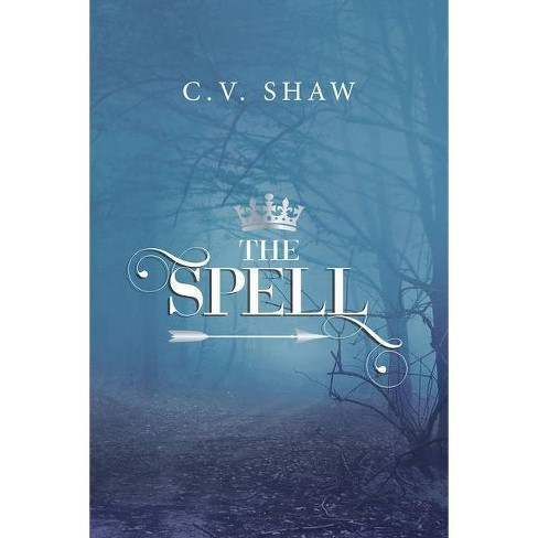 The Spell - by  C V Shaw (Paperback) - image 1 of 1