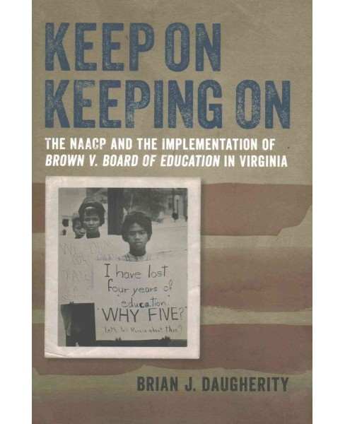 Keep on Keeping on : The Naacp and the Implementation of Brown V. Board of Education in Virginia - image 1 of 1