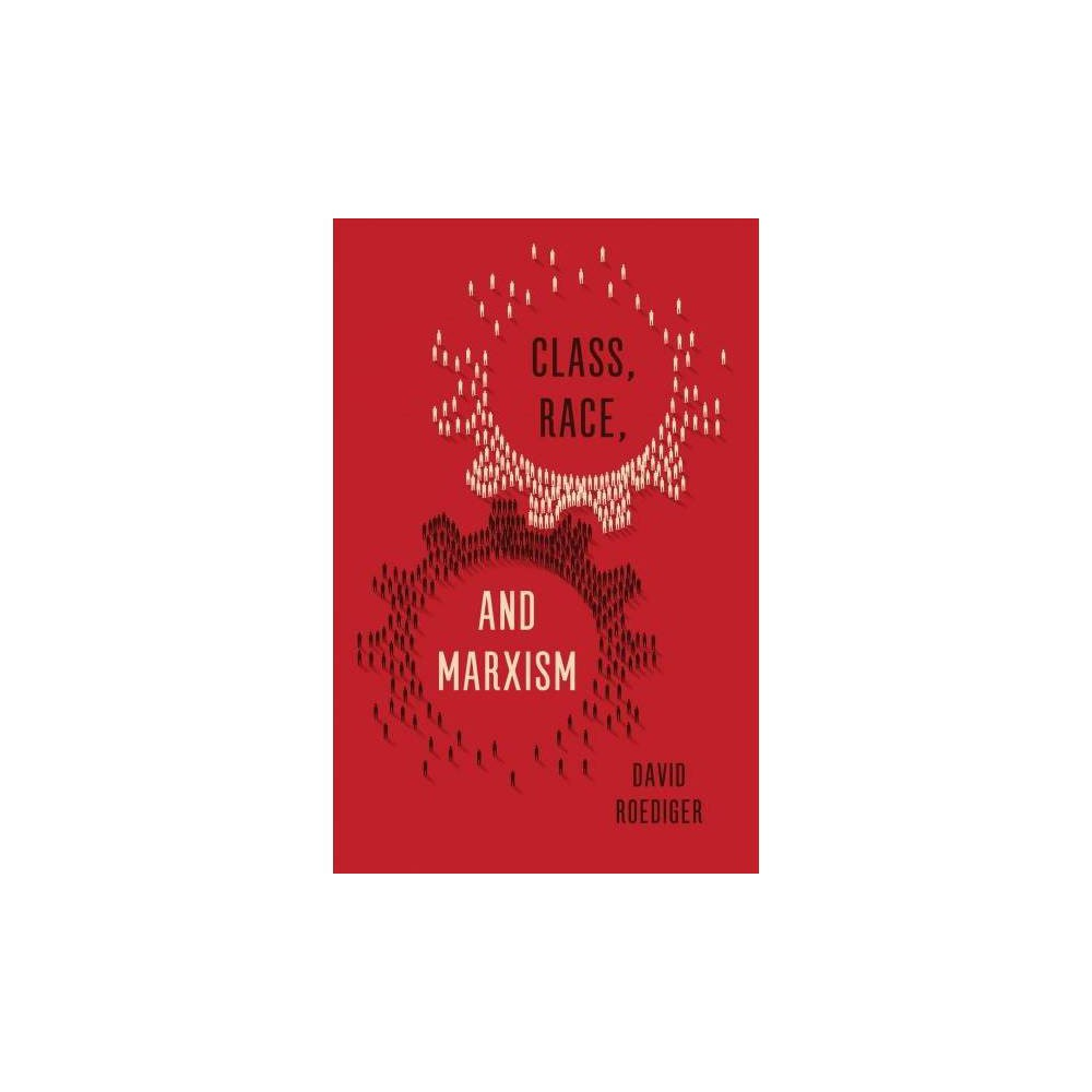 Class, Race, and Marxism - by David R. Roediger (Paperback)