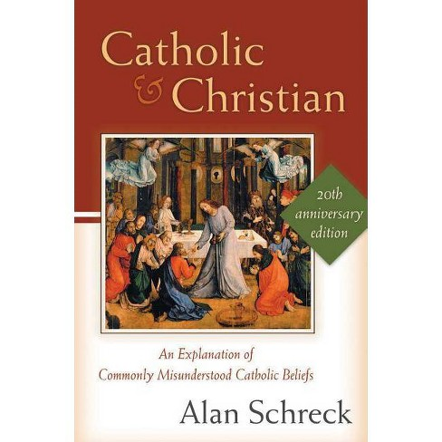 Catholic and Christian - 20 Edition by  Alan Schreck (Paperback) - image 1 of 1
