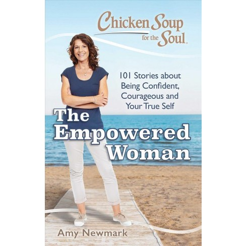 1cd6230fc06 Chicken Soup For The Soul The Empowered Woman   101 Stories About ...