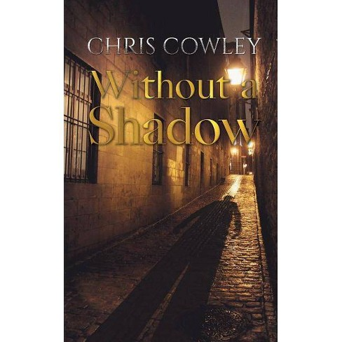 Without a Shadow - by  Chris Cowley (Paperback) - image 1 of 1