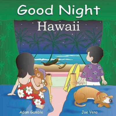 Good Night Hawaii - (Good Night (Our World of Books))by Adam Gamble (Board Book)