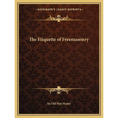 The Etiquette of Freemasonry - by  An Old Past Master (Paperback)