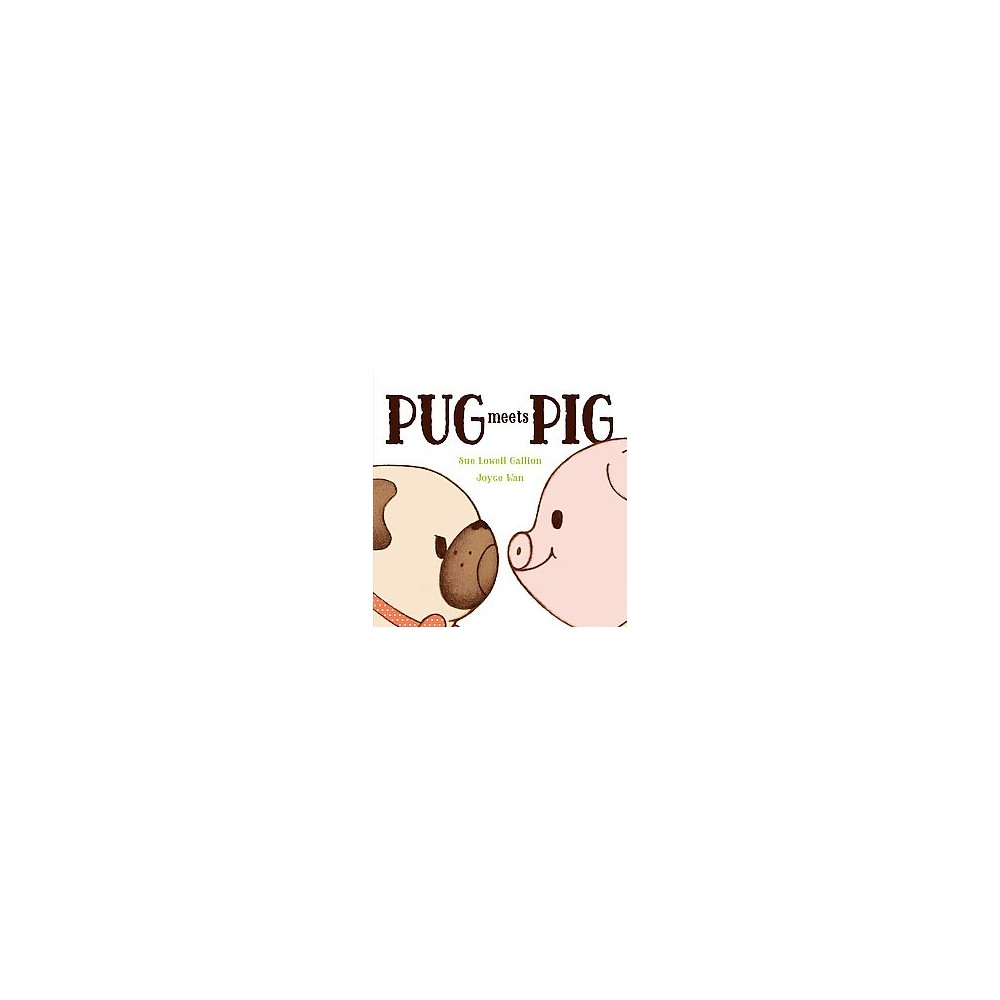 Pug Meets Pig (School And Library) (Sue Lowell Gallion)