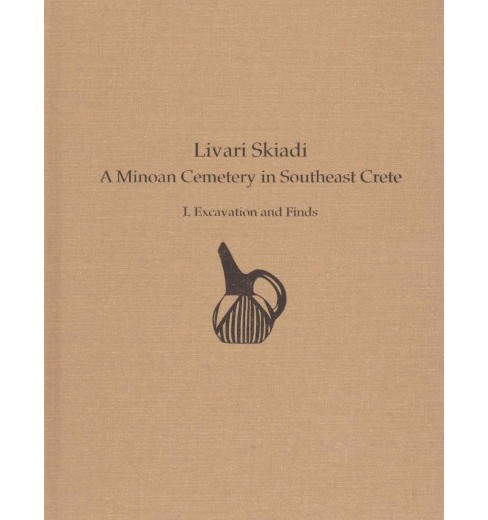 Livari Skiadi : A Minoan Cemetery in Southeast Crete; Excavation and Finds (Vol 1) (Hardcover) (Yiannis - image 1 of 1
