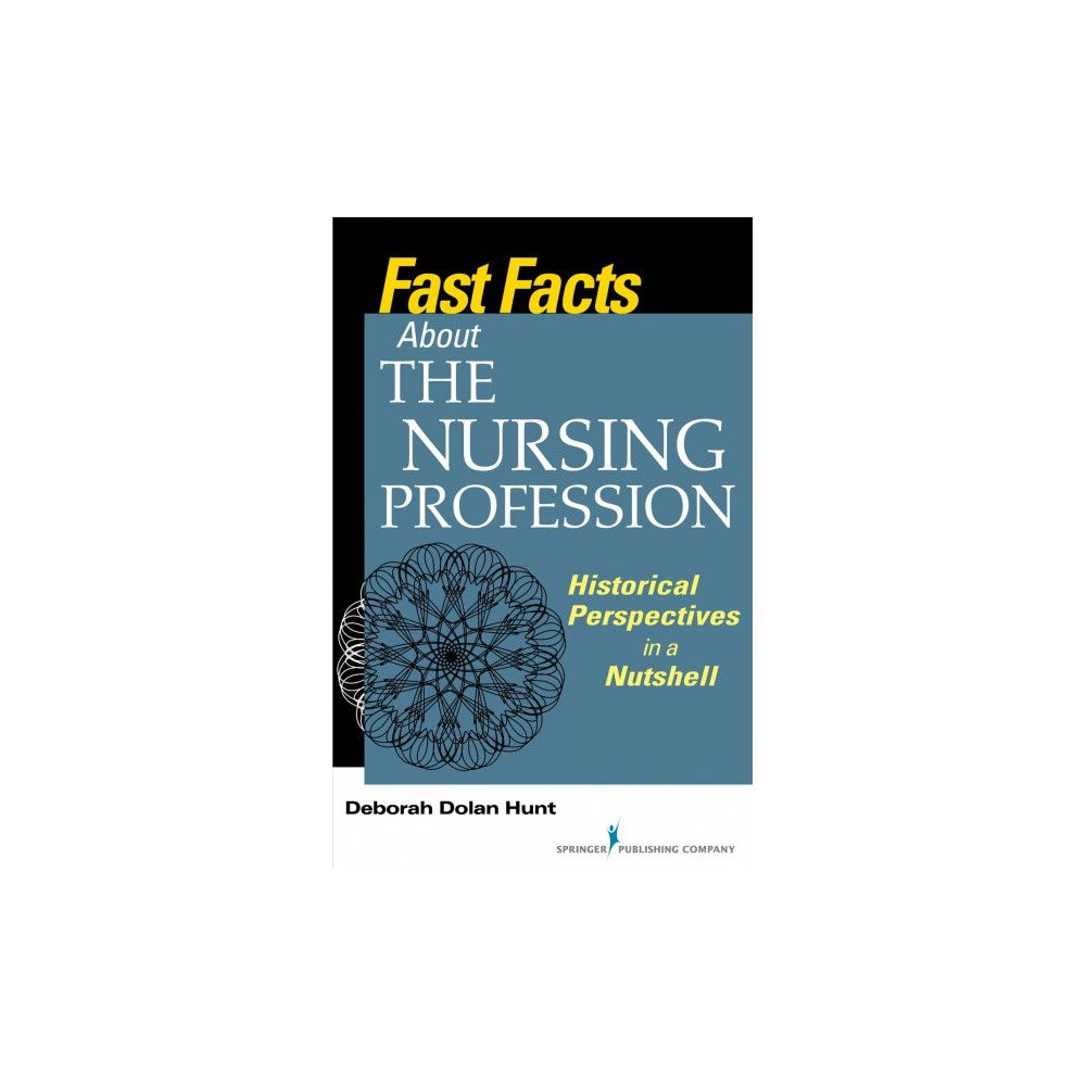 Fast Facts About the Nursing Profession : Historical Perspectives in a Nutshell - (Paperback)