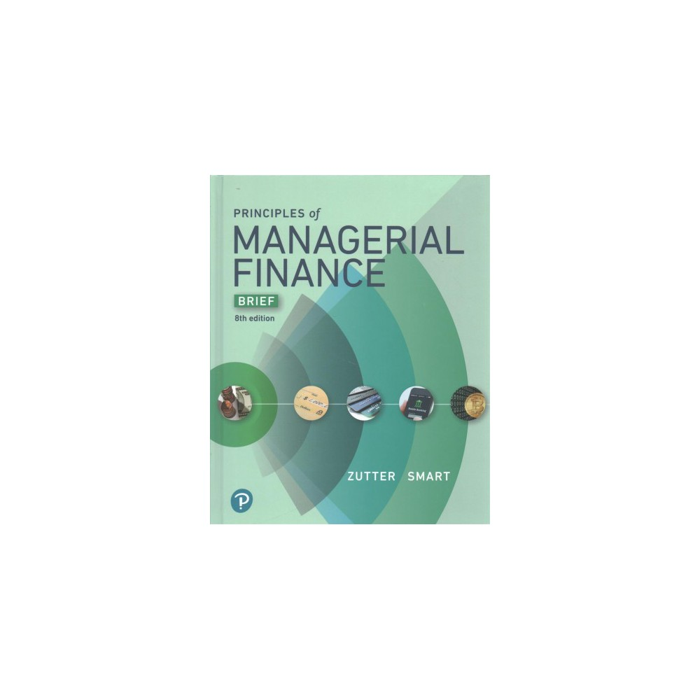 Principles of Managerial Finance : Brief - 8 Har/Psc by Chad J. Zutter & Scott B. Smart (Hardcover)