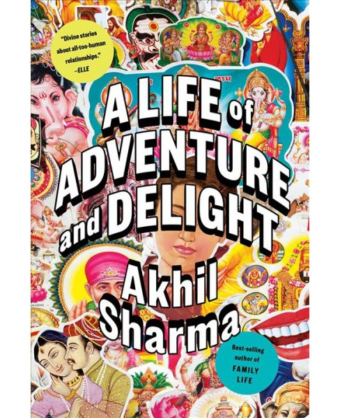 Life of Adventure and Delight -  Reprint by Akhil Sharma (Paperback) - image 1 of 1