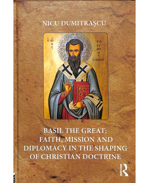 Basil the Great : Faith, Mission and Diplomacy in the Shaping of Christian Doctrine -  (Hardcover) - image 1 of 1
