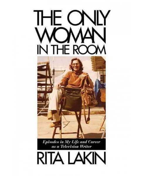 Only Woman in the Room : Episodes in My Life and Career As a Television Writer (Hardcover) (Rita Lakin) - image 1 of 1