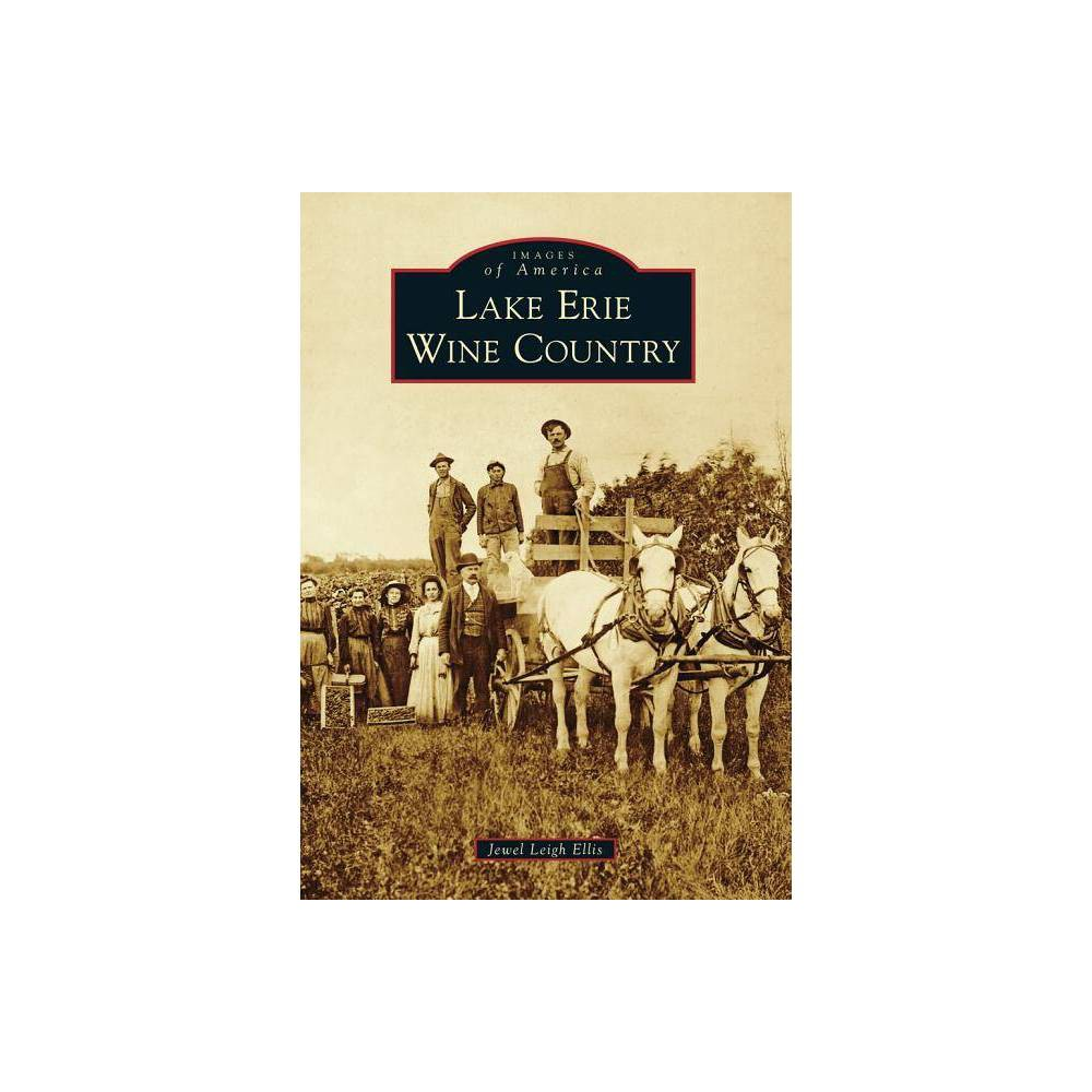Lake Erie Wine Country Images Of America Arcadia Publishing By Jewel Leigh Ellis Paperback