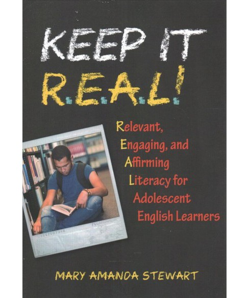 Keep It R.E.A.L.! : Relevant, Engaging, and Affirming Literacy for Adolescent English Learners - image 1 of 1