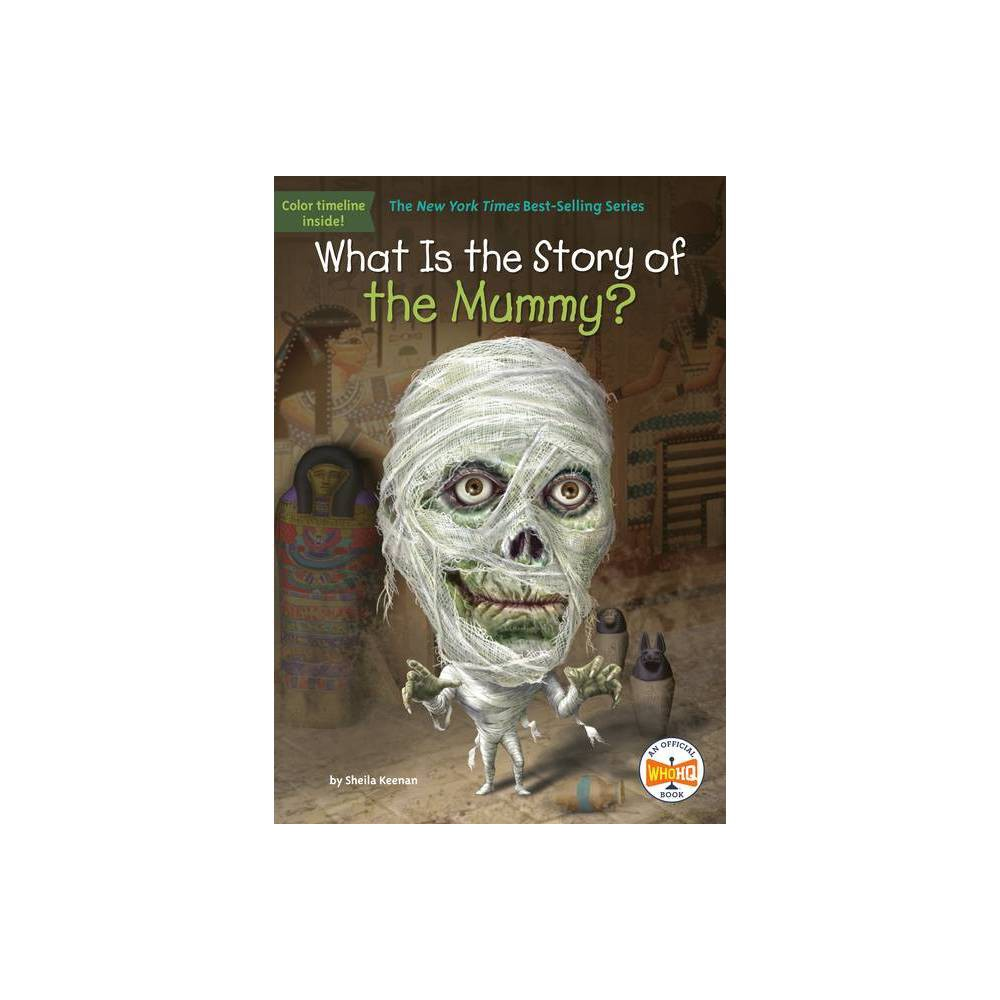 What Is The Story Of The Mummy What Is The Story Of By Sheila Keenan Hardcover