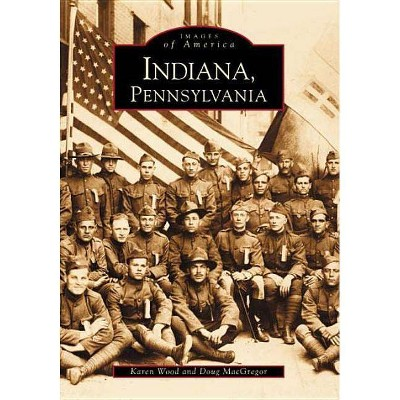 Indiana - (Images of America) by  Karen Wood & Doug MacGregor (Paperback)