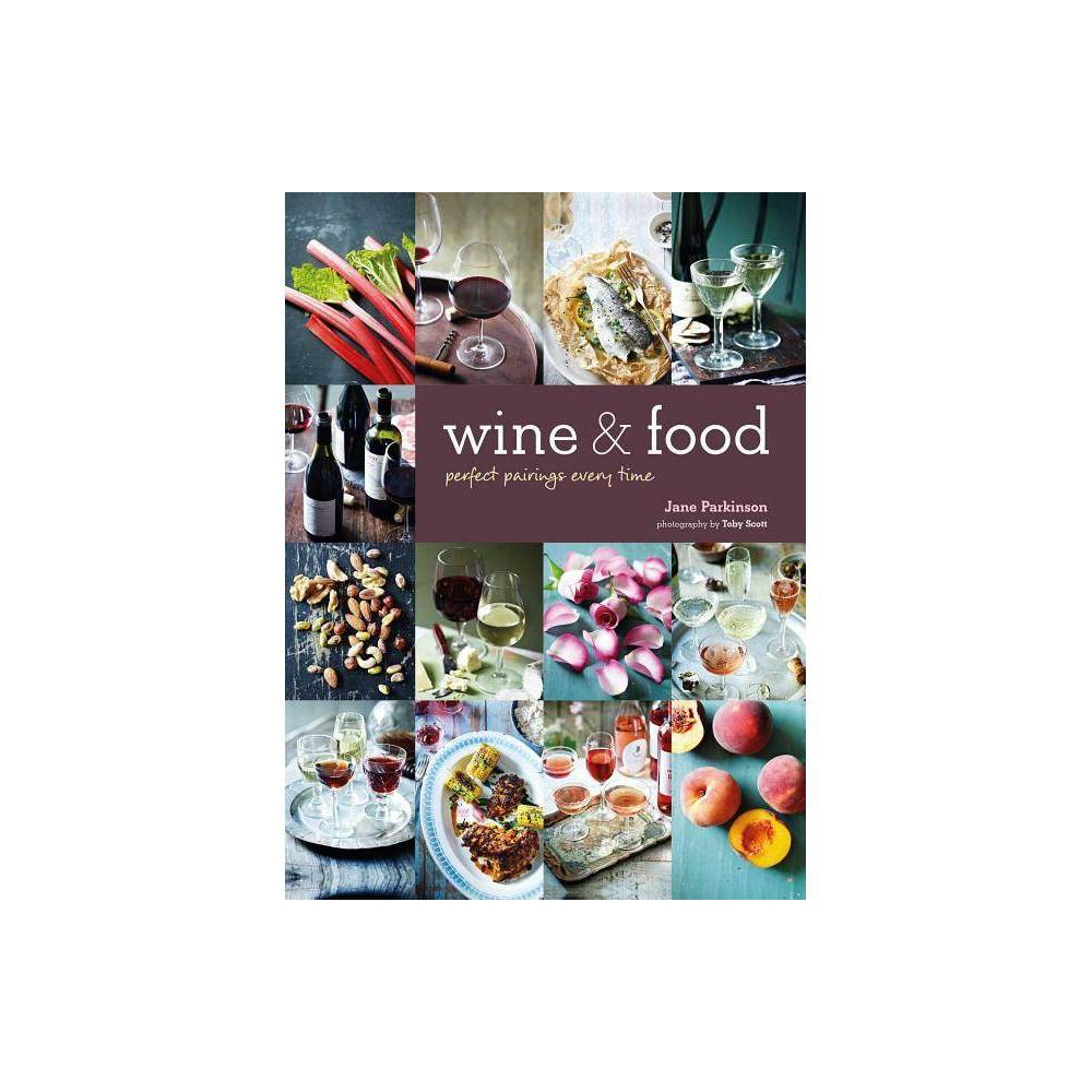 Wine & Food - by Jane Parkinson (Hardcover) International Wine Communicator of the Year (Iwsc) Jane Parkinson presents an authoritative and informative guide that gives you the lowdown on wine and how to make the most of it. International Wine Communicator of the Year (Iwsc) Jane Parkinson presents an authoritative and informative guide that gives you the lowdown on wine and how to make the most of it. Wine and Food offers a fresh look at the global wine scene with detailed information on more than 20 grapes and styles. Understanding storing and pouring wine, and what food to serve it with teaches you exactly how to pick the right wine every time. The way we buy wine, serve it, enjoy it, and match it with food has changed enormously in the last decade, so start with the basics at The Bar where you'll find all the latest information on glasses, equipment, storage, temperature, and trends on the current scene. Head to The Cellar for taste and flavor notes on red, white, blush, fizz, fortified, and dessert wines, from Pinot Noir, Cabernet Sauvignon, and Port to Chardonnay, Sherry, and Champagne help you to decide which style is best for you. Each grape or style is broken down by flavor, and identified with a visual key to help you recognize at a glance the profile of a wine and select food to enjoy it with. Once you've discovered all the detail you need on your chosen wine, head to The Table for an exploration of how to pair it with food. With sections on meat, fish (you really can pair red wine with fish!), veg, spice, sauce, and cheese, including four cheese flights for entertaining, you'll be prepared to enhance your dish with no more than a pour. Also included are ten breakout pieces that take a playful look at unusual subjects, including a Same Wine Different Glass Test, Let's Talk Tannin, and Organic Biodynamic and Natural Wine, that really bring the enjoyment of drinking wine to life.