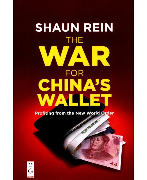 War for China's Wallet : Profiting from the New World Order -  by Shaun Rein (Paperback) - image 1 of 1