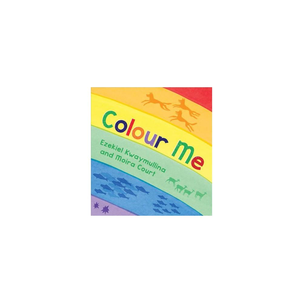 Colour Me - by Ezekiel Kwaymullina (Hardcover)