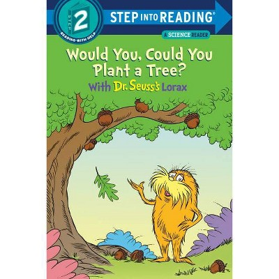 Would You, Could You Plant a Tree? with Dr. Seuss's Lorax - (Step Into Reading) by Todd Tarpley (Paperback)