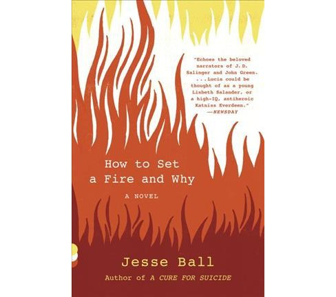 How to Set a Fire and Why (Reprint) (Paperback) (Jesse Ball) - image 1 of 1